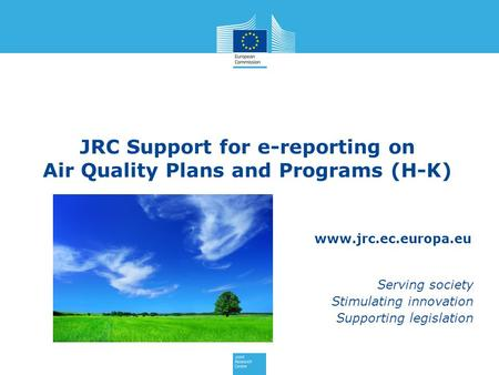 Www.jrc.ec.europa.eu Serving society Stimulating innovation Supporting legislation JRC Support for e-reporting on Air Quality Plans and Programs (H-K)