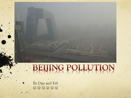 By Dija and Fifi. Beijing is the first city to have the pollution level off the chart. People said that the air tasted like coal dust and car fumes. Even.