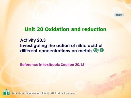 Unit 20 Oxidation and reduction Activity 20.3 Investigating the action of nitric acid of different concentrations on metals / Reference in textbook: Section.