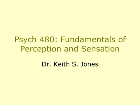 Psych 480: Fundamentals of Perception and Sensation