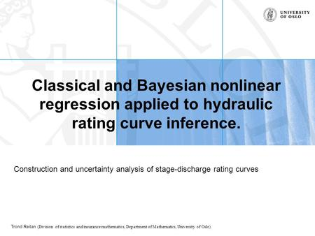 Trond Reitan (Division of statistics and insurance mathematics, Department of Mathematics, University of Oslo) Classical and Bayesian nonlinear regression.