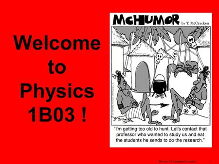 Physics 1B3-summer Lecture 11 Welcome to Physics 1B03 !