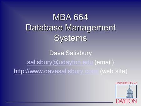 MBA 664 Database Management Systems Dave Salisbury ( )