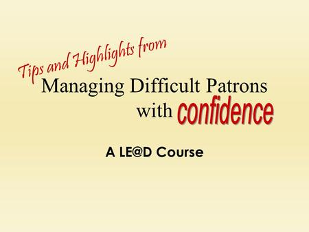 Managing Difficult Patrons with A Course Tips and Highlights from.