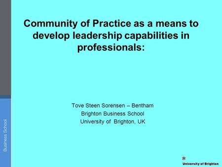 Community of Practice as a means to develop leadership capabilities in professionals: Tove Steen Sorensen – Bentham Brighton Business School University.
