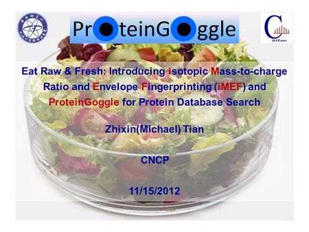 Eat Raw & Fresh: Introducing isotopic Mass-to-charge Ratio and Envelope Fingerprinting (iMEF) and ProteinGoggle for Protein Database Search Zhixin(Michael)