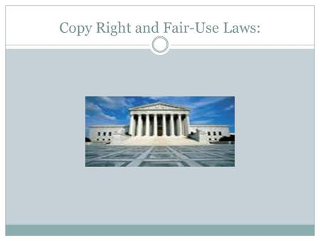 Copy Right and Fair-Use Laws:. What is a Copy Right Law? The Copyright Law states that, the owner of any tangible creative work has the sole right to.