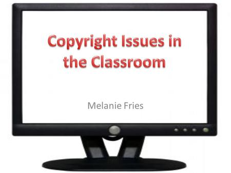 "Melanie Fries. What are copyright laws? Protect the authors of ""original works of authorship including: – Literary, dramatic, musical, artistic & other."