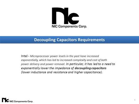 1 Decoupling Capacitors Requirements Intel - Microprocessor power levels in the past have increased exponentially, which has led to increased complexity.