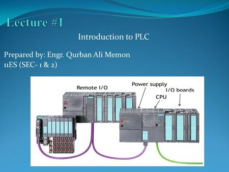 Prepared by: Engr. Qurban Ali Memon 11ES (SEC- 1 & 2) Introduction to PLC.