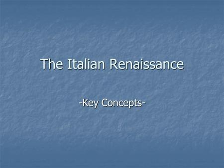 The Italian Renaissance -Key Concepts-. How are You connected to the Renaissance? Love To Dance? Dancing was big during the Renaissance. Love To Dance?