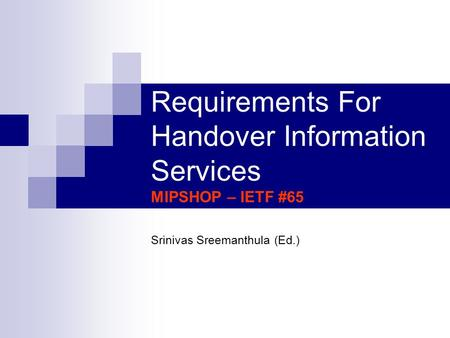 Requirements For Handover Information Services MIPSHOP – IETF #65 Srinivas Sreemanthula (Ed.)