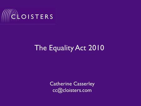 The Equality Act 2010 Catherine Casserley