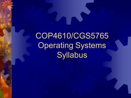 COP4610/CGS5765 Operating Systems Syllabus. Instructor Xin Yuan Office: 168 LOV Office hours: W M F 9:10am – 10:00am, or by appointments.