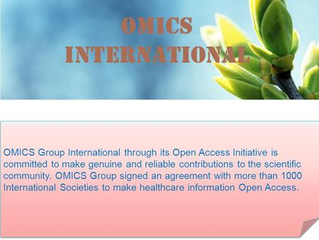OMICS International Contact us at: OMICS Group International through its Open Access Initiative is committed to make genuine.
