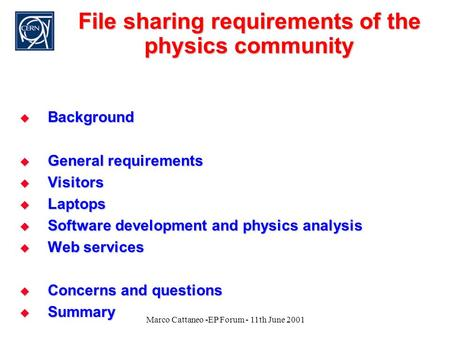 Marco Cattaneo -EP Forum - 11th June 2001 File sharing requirements of the physics community  Background  General requirements  Visitors  Laptops 
