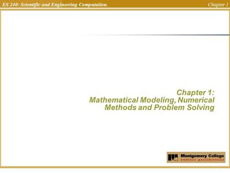ES 240: Scientific and Engineering Computation. Chapter 1 Chapter 1: Mathematical Modeling, Numerical Methods and Problem Solving Uchechukwu Ofoegbu Temple.