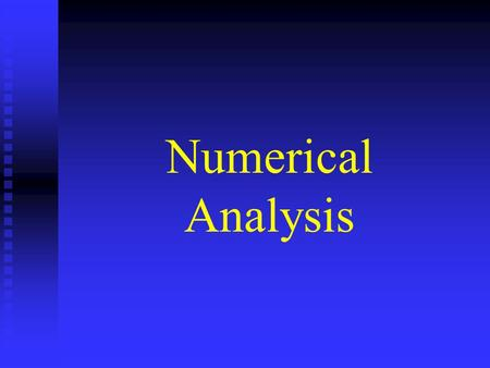 Numerical Analysis. Numerical Analysis or Scientific Computing Concerned with design and analysis of algorithms for solving mathematical problems that.