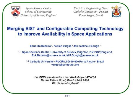 1/14 Merging BIST and Configurable Computing Technology to Improve Availability in Space Applications Eduardo Bezerra 1, Fabian Vargas 2, Michael Paul.