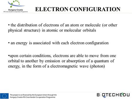 The distribution of electrons of an atom or molecule (or other physical structure) in atomic or molecular orbitals an energy is associated with each electron.