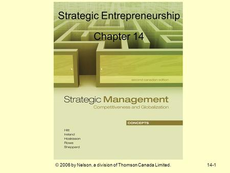 14-1© 2006 by Nelson, a division of Thomson Canada Limited. Strategic Entrepreneurship Chapter 14.