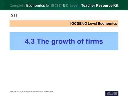 © Brian Titley 2012: this may be reproduced for class use solely for the purchaser's institute IGCSE ® /O Level Economics 4.3 The growth of firms S11.