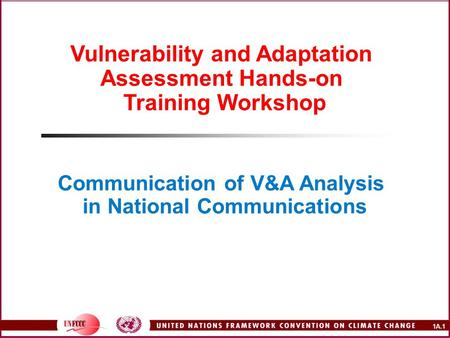 1A.1 Vulnerability and Adaptation Assessment Hands-on Training Workshop Communication of V&A Analysis in National Communications.