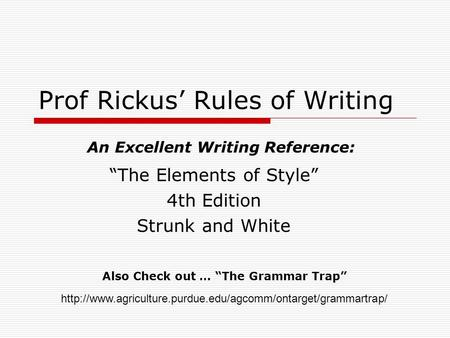"Prof Rickus' Rules of Writing ""The Elements of Style"" 4th Edition Strunk and White An Excellent Writing Reference:"
