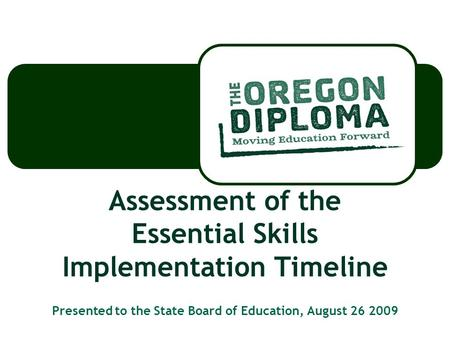 Assessment of the Essential Skills Implementation Timeline Presented to the State Board of Education, August 26 2009.