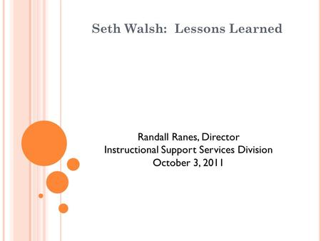 Seth Walsh: Lessons Learned Randall Ranes, Director Instructional Support Services Division October 3, 2011.