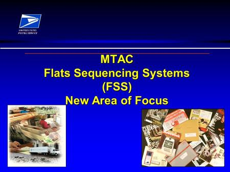 MTAC Flats Sequencing Systems (FSS) New Area of Focus.