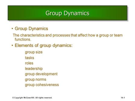 © Copyright McGraw-Hill. All rights reserved.14–1 Group Dynamics Group DynamicsGroup Dynamics The characteristics and processes that affect how a group.