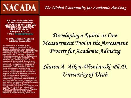 Developing a Rubric as One Measurement Tool in the Assessment Process for Academic Advising Sharon A. Aiken-Wisniewski, Ph.D. University of Utah NACADA.