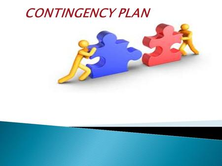 CONTINGENCY PLAN. A contingency plan is a plan or procedure that will take effect if an emergency occurs. The objective of contingency planning is not.
