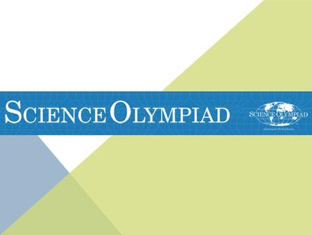 "WHAT IS SCIENCE OLYMPIAD? ""Science Olympiad is an international nonprofit organization devoted to improving the quality of science education, increasing."