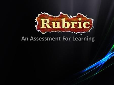 "An Assessment For Learning. A rubric is a scoring tool that lists the criteria for a piece of work, or ""what counts"" and clearly defines gradations of."