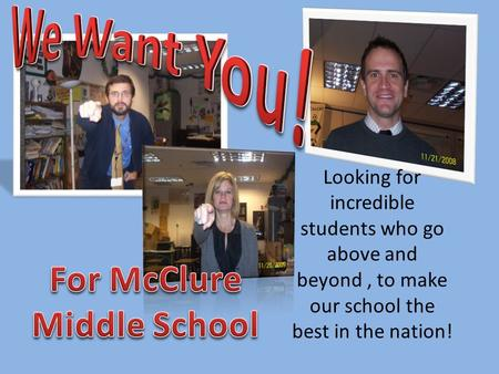 Looking for incredible students who go above and beyond, to make our school the best in the nation!