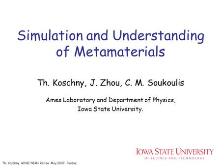Simulation and Understanding of Metamaterials Th. Koschny, J. Zhou, C. M. Soukoulis Ames Laboratory and Department of Physics, Iowa State University. Th.
