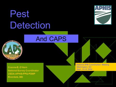 Pest Detection And CAPS Coanne E. O'Hern National Survey Coordinator USDA-APHIS-PPQ-PDMP Riverdale, MD National IPM Coordination Meeting Washington, DC.