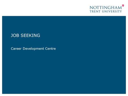 JOB SEEKING Career Development Centre. Getting Started Prospects Planner Target Careers Report Employer /Sector Insights –Prospects –Target Careers Events.