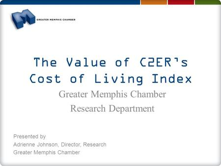 The Value of C2ER's Cost of Living Index Presented by Adrienne Johnson, Director, Research Greater Memphis Chamber Research Department.