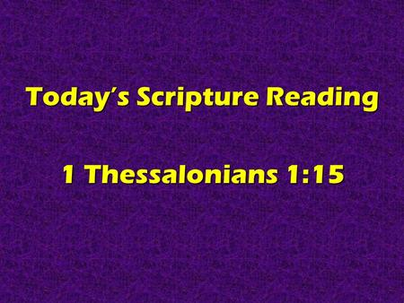 Today's Scripture Reading 1 Thessalonians 1:15. Real Christians Are KIND 1 Thessalonians 1:15.