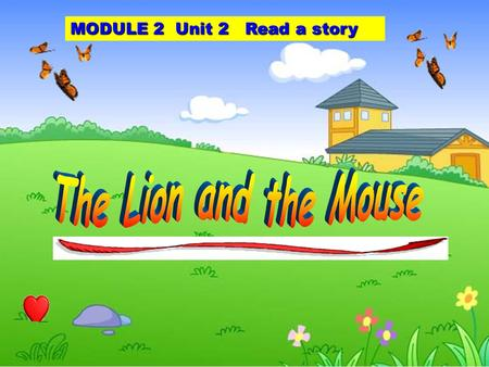 MODULE 2 Unit 2 Read a story Are they friends?