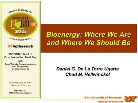 Bioenergy: Where We Are and Where We Should Be Daniel G. De La Torre Ugarte Chad M. Hellwinckel.