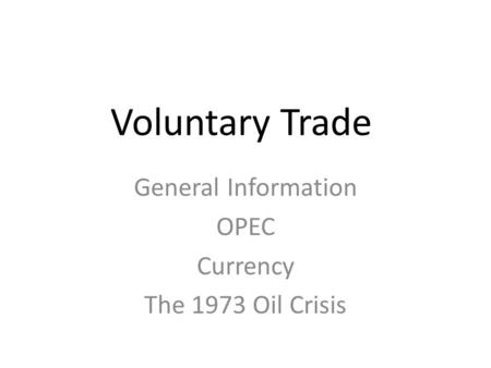 General Information OPEC Currency The 1973 Oil Crisis