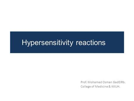 Hypersensitivity reactions Prof. Mohamed Osman GadElRb. College of Medicine & KKUH.