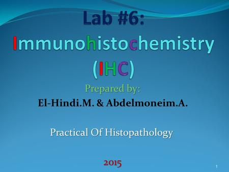 Prepared by: El-Hindi.M. & Abdelmoneim.A. Practical Of Histopathology 2015 1.