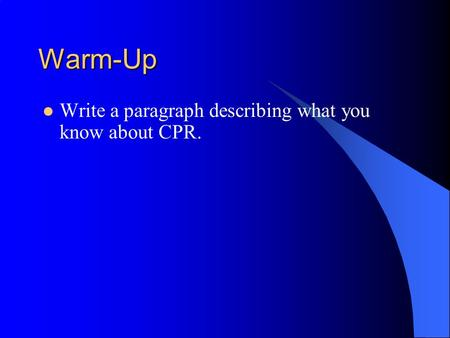 Warm-Up Write a paragraph describing what you know about CPR.