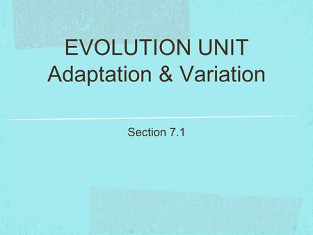 EVOLUTION UNIT Adaptation & Variation Section 7.1.