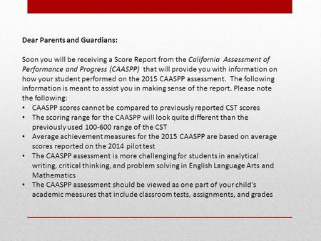 Dear Parents and Guardians: Soon you will be receiving a Score Report from the California Assessment of Performance and Progress (CAASPP) that will provide.